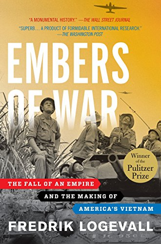 Image of Embers of War: The Fall of an Empire and the Making of America's Vietnam