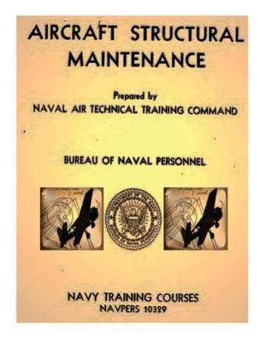 Read Online Aircraft Structural Maintenance, NAVPERS 10329 by: Bureau of Naval Personnel PDF