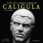 Caligula: Life of a Roman Emperor |  Suetonius