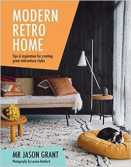 the latest 06d33 56c61 Modern Retro Home  Tips and Inspiration for Creating Great Mid-Century  Styles  Mr Jason Grant, Lauren Bamford  9781742709925  Amazon.com  Books