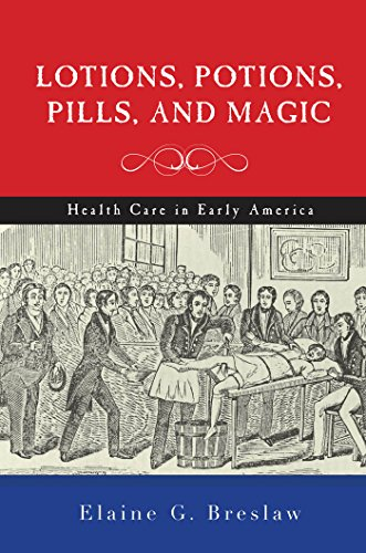 Lotions, Potions, Pills, and Magic: Health Care in Early America