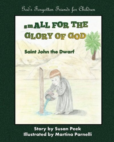 Small for the Glory of God: Saint John the Dwarf (God's Forgotten Friends: Little-known Saints for Children) (Volume 1)