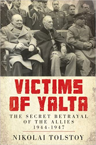 Victims Of Yalta The Secret Betrayal Of The Allies 1944 1947
