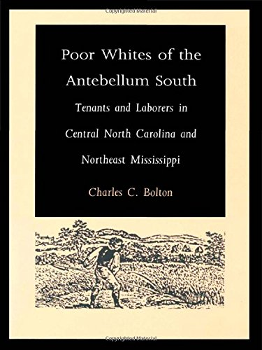 Poor Whites of the Antebellum South: Tenants and Laborers in Central North Carolina and Northeast Mississippi