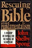Rescuing the Bible from Fundamentalism : A Bishop Rethinks the Meaning of Scripture, Spong, John Shelby, 0060675098
