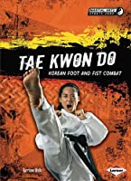 Tae Kwon Do: Korean Foot And Fist Combat (Martial