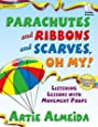Parachutes and Ribbons and Scarves, Oh My!: Listening Lessons with Movement Props