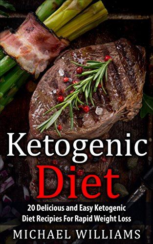 Ketogenic Diet: The 20 Most Delicious, Effective, and Easy Ketogenic Diet Recipes For Rapid Weight Loss (FREE Bonus Gift Included) (Ketogenic Cookbook, ... Ketogenic, Fat Loss, Ketogenic Mistakes) by Michael Williams