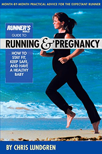 db5ed4cfdd947 Runner's World Guide to Running and Pregnancy: How to Stay Fit, Keep Safe,