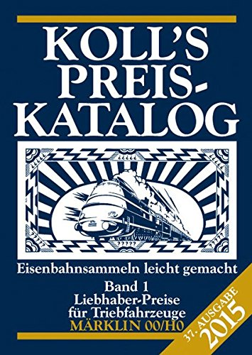 Koll's Preiskatalog: Märklin 00/H0, Ausgabe 2015, Band 1 Liebhaberpreise für Triebfahrzeuge Eisenbahnsammeln leicht gemacht