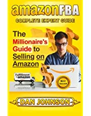 AMAZON FBA: Complete Expert Guide: The Millionaire's Guide to Selling on Amazon