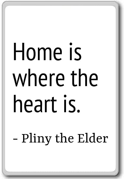 Amazoncom Home Is Where The Heart Is Pliny The Elder Quotes