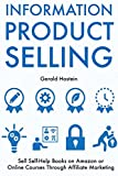 Information Products Selling: Sell Self-Help Books on Amazon or Online Courses Through Affiliate Marketing