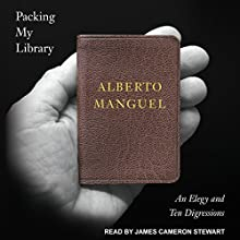 Packing My Library: An Elegy and Ten Digressions Audiobook by Alberto Manguel Narrated by James Cameron Stewart