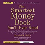 The Smartest Money Book You'll Ever Read: Everything You Need to Know About Growing, Spending, and Enjoying Your Money | Daniel R. Solin
