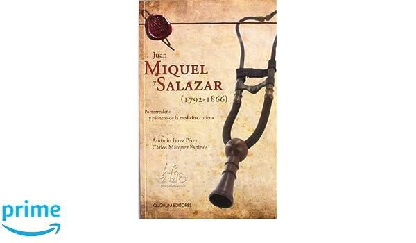 Juan Miquel y Salazar 1792-1866 : Portorrealeño y pionero de la medicina Chilena DeDoceañistas: Amazon.es: Antonio Pérez Pérez, Carlos Márquez Espinós, ...