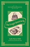 The Frugal Housewife: Dedicated to Those Who Are Not Ashamed of Economy (American Antiquarian Cookbook Collection)