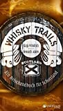 Whisky Trails: Ein Reisehandbuch für Schottland