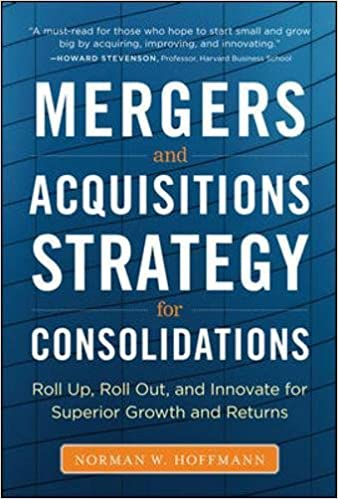 Roll Out and Innovate for Superior Growth and Returns Mergers and Acquisitions Strategy for Consolidations Roll Up