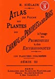 Atlas de poche des plantes des champs, des prairies et des bois à l'usage des promeneurs et des excursionnistes : Volume 3