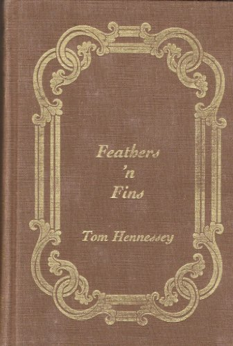 Feathers N Fins   A Collection Of Hunting And Fishing Tales Written And Illustrated By Bangor Daily News Oudoor Writer Tom Hennessey