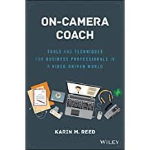 On-Camera Coach: Tools and Techniques for Business Professionals in a Video-Driven World (Wiley and SAS Business Series)