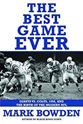 The Best Game Ever: Giants vs. Colts, 1958, and the Birth of the Modern NFL by Mark Bowden (2008-05-05)