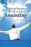 Gaining Deeper Levels of the Anointing, Kevin Hull, 1490840168