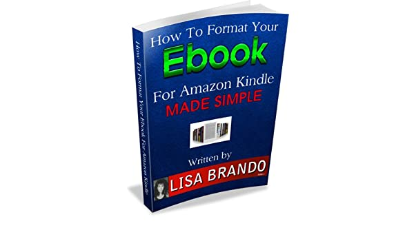 How To Format Your Ebook For Amazon Kindle Made Simple By Lisa ...