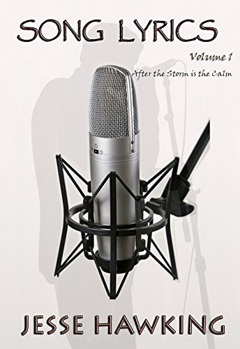 Song Lyrics Volume 1: After the Storm is the Calm. (Song Lyrics Collection)