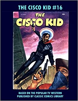 The Cisco Kid Comics 16 Email Request Classic Library Catalog Dell Publishing Company 9781979965958 Books