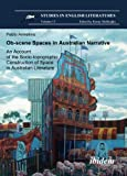 Ob-Scene Spaces in Australian Narrative. an Account of the Socio-Topographic Construction of Space in Australian Literature, Armellino, Pablo, 3898218732