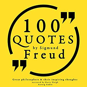 100 Quotes about Psychoanalysis by Sigmund Freud (Great Philosophers and Their Inspiring Thoughts) Hörbuch