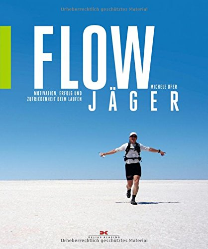Flow-Jäger: Motivation, Erfolg und Zufriedenheit beim Laufen Taschenbuch – 10. Juli 2017 Michele Ufer Flow-Jäger: Motivation Delius Klasing 3667110510