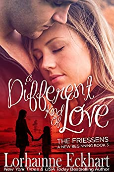 A Different Kind of Love (The Friessens - A New Beginning Book 3) by [Eckhart, Lorhainne]