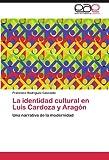 La Identidad Cultural en Luis Cardoza y Aragón, Francisco Rodríguez Cascante, 3845484314