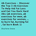 Ab Exercises: Discover the Top 3 Ab Exercises to Help Aid Fat Loss and Get You Rock Hard Abs | Sharlene Snow