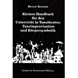 Kleines Handbuch für den Unterricht in Tanztheater, Tanzimprovisation und Körpersymbolik