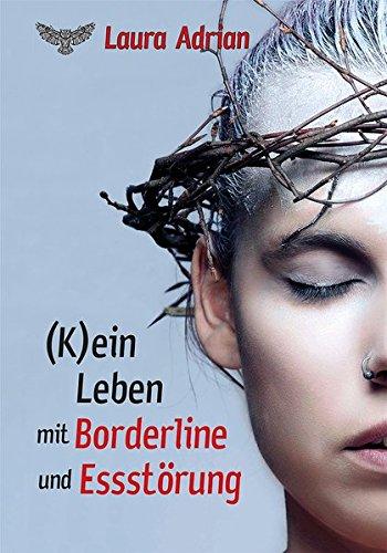 (K) ein Leben mit Borderline und Essstörung