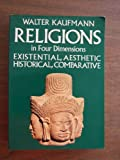 Religions in Four Dimensions, Walter Kaufmann, 0883491052