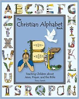 The Christian Alphabet Book: Teaching Children About Jesus