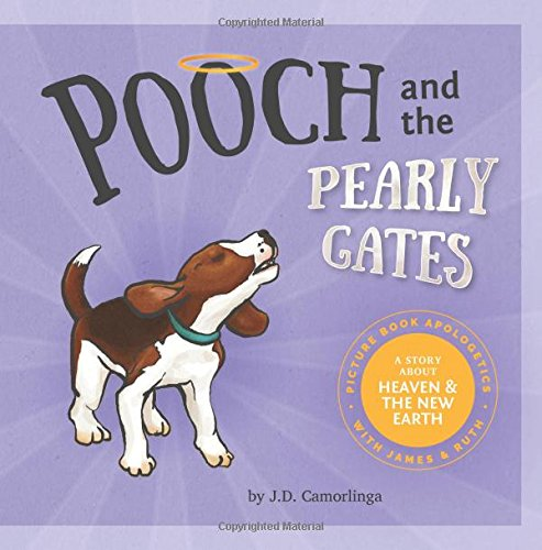 Pooch and the Pearly Gates: Picture Book Apologetics with James and Ruth (Volume 5) PDF