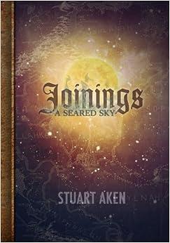 A Seared Sky - Joinings: Volume 1 by Stuart Aken (2014-03-27)