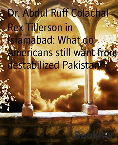 Rex Tillerson in Islamabad: What do Americans still want from destabilized Pakistan?: USA should  let Pakistan decide its own course.