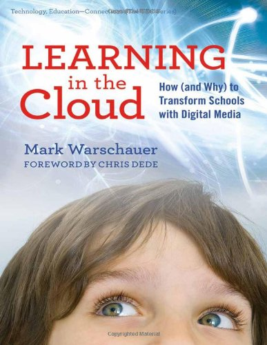 Learning in the Cloud: How (and Why) to Transform Schools with Digital Media (Technology, Education--Connections (The TE
