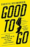 Good to Go: What the Athlete in All of Us Can Learn from the Strange Science of Recovery