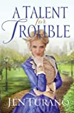 A Talent for Trouble, Jen Turano, 1410463370