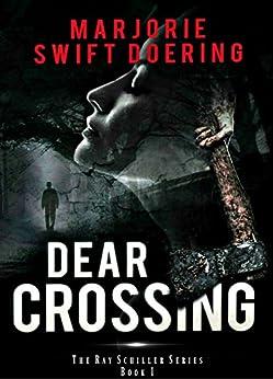 Dear Crossing: A Ray Schiller Novel (The Ray Schiller Series Book 1) by [Doering, Marjorie]