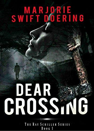 Dear Crossing: A Ray Schiller Novel (The Ray Schiller Series Book 1) (Series Deer Run)