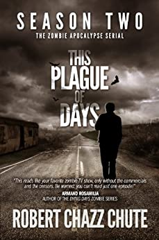 This Plague of Days, Season Two (The Zombie Apocalypse Serial Book 2) by [Chute, Robert Chazz]